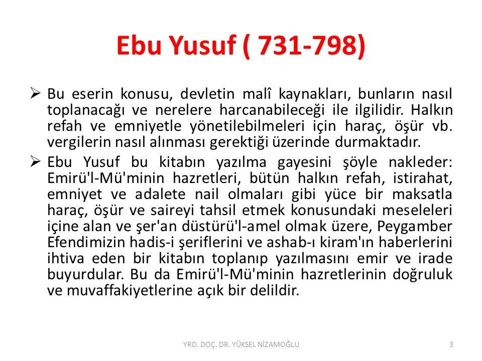 Ebu Yusuf ( 731-798)  Bu eserin konusu, devletin malî kaynakları, bunların nasıl toplanacağı ve nerelere harcanabileceği ile ilgilidir.