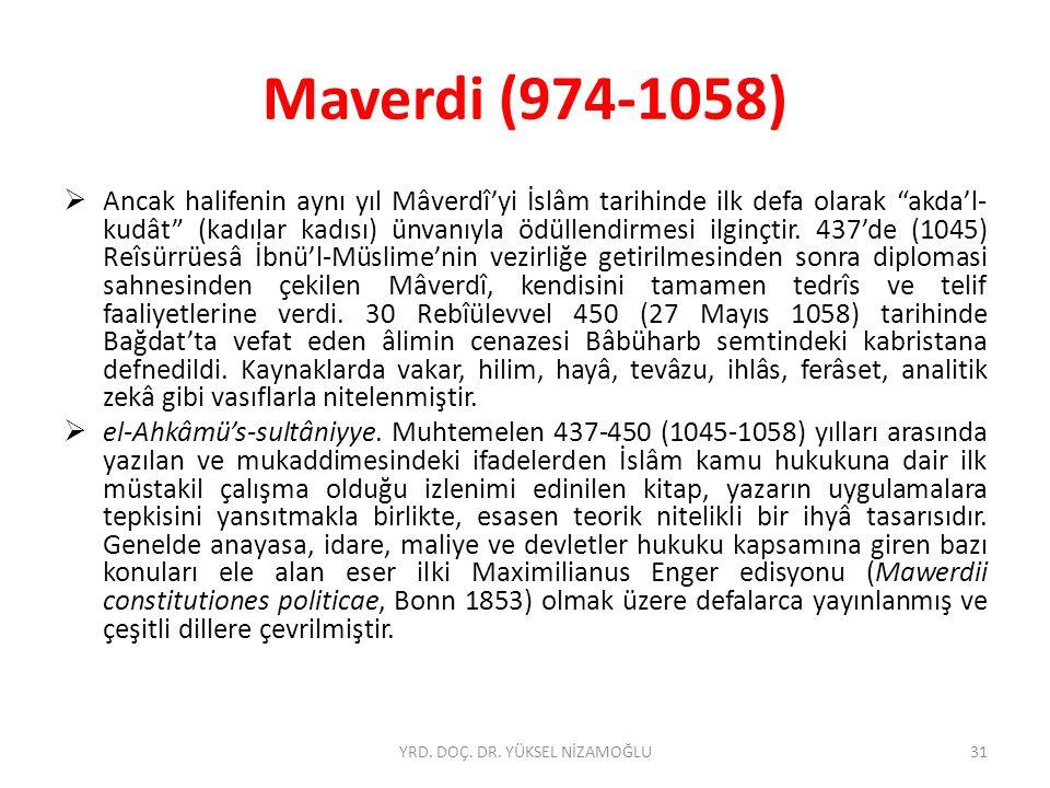 Maverdi (974-1058)  Ancak halifenin aynı yıl Mâverdî'yi İslâm tarihinde ilk defa olarak akda'l- kudât (kadılar kadısı) ünvanıyla ödüllendirmesi ilginçtir.