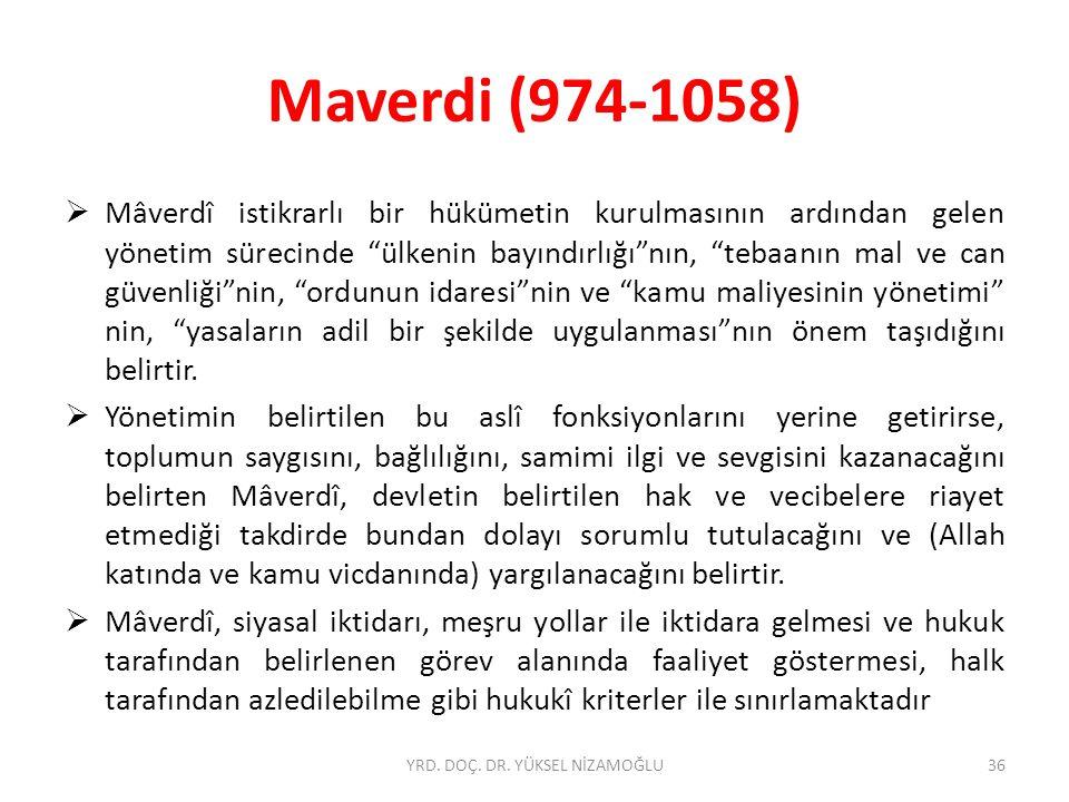 Maverdi (974-1058)  Mâverdî istikrarlı bir hükümetin kurulmasının ardından gelen yönetim sürecinde ülkenin bayındırlığı nın, tebaanın mal ve can güvenliği nin, ordunun idaresi nin ve kamu maliyesinin yönetimi nin, yasaların adil bir şekilde uygulanması nın önem taşıdığını belirtir.