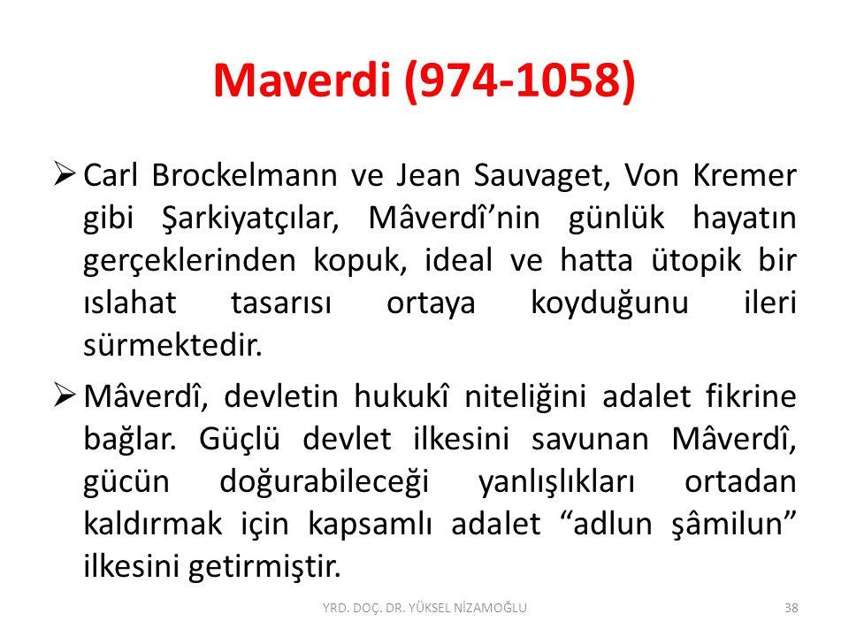 Maverdi (974-1058)  Carl Brockelmann ve Jean Sauvaget, Von Kremer gibi Şarkiyatçılar, Mâverdî'nin günlük hayatın gerçeklerinden kopuk, ideal ve hatta ütopik bir ıslahat tasarısı ortaya koyduğunu ileri sürmektedir.