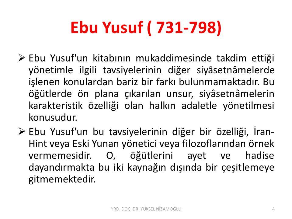 Ebu Yusuf ( 731-798)  Ebu Yusuf un kitabının mukaddimesinde takdim ettiği yönetimle ilgili tavsiyelerinin diğer siyâsetnâmelerde işlenen konulardan bariz bir farkı bulunmamaktadır.