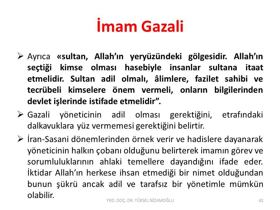 İmam Gazali  Ayrıca «sultan, Allah'ın yeryüzündeki gölgesidir.