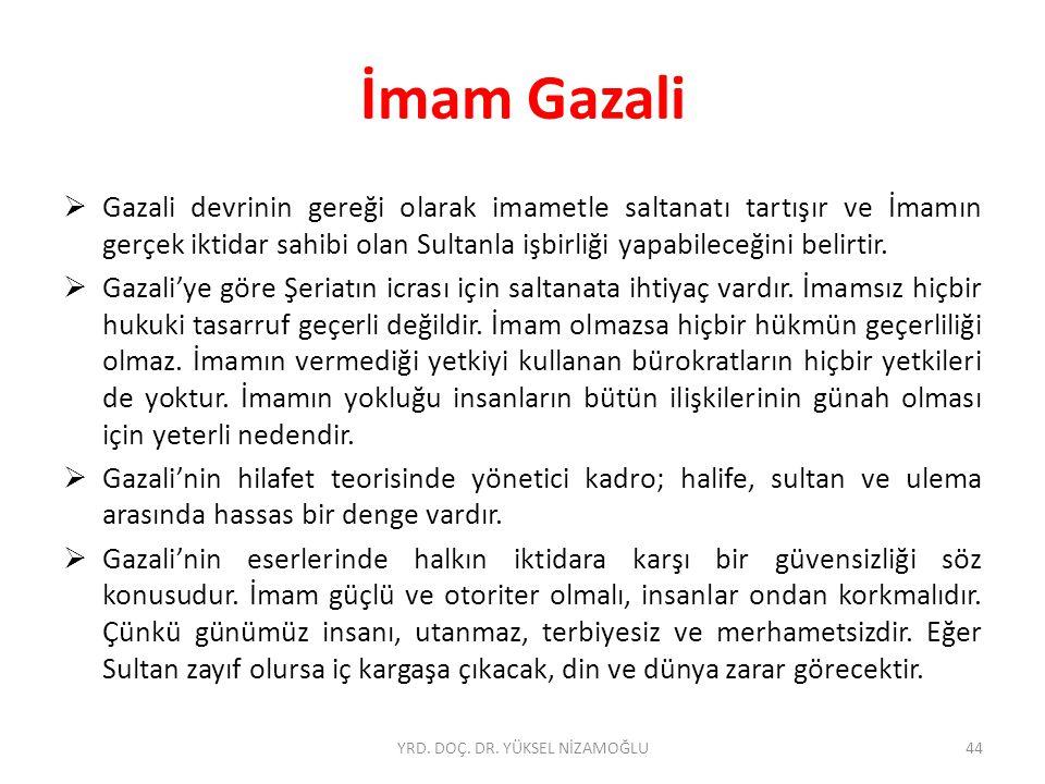 İmam Gazali  Gazali devrinin gereği olarak imametle saltanatı tartışır ve İmamın gerçek iktidar sahibi olan Sultanla işbirliği yapabileceğini belirtir.