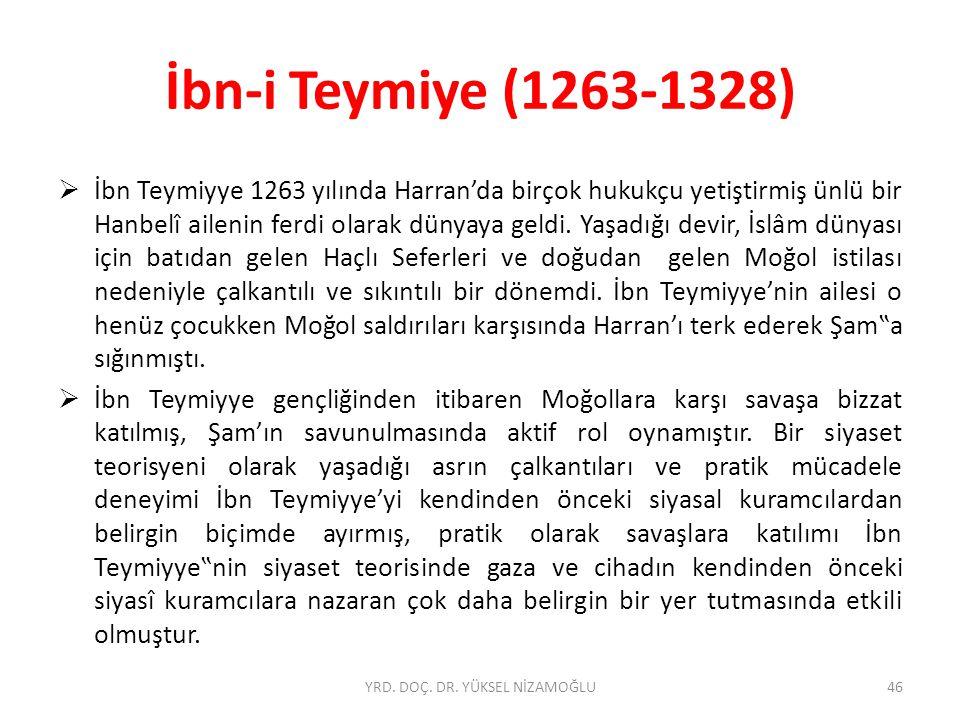 İbn-i Teymiye (1263-1328)  İbn Teymiyye 1263 yılında Harran'da birçok hukukçu yetiştirmiş ünlü bir Hanbelî ailenin ferdi olarak dünyaya geldi.