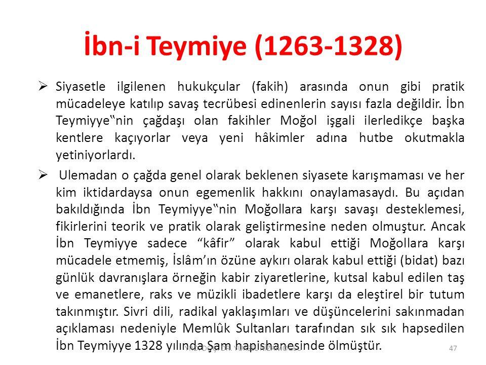 İbn-i Teymiye (1263-1328)  Siyasetle ilgilenen hukukçular (fakih) arasında onun gibi pratik mücadeleye katılıp savaş tecrübesi edinenlerin sayısı fazla değildir.