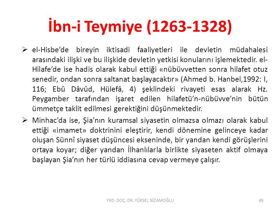 İbn-i Teymiye (1263-1328)  el-Hisbe'de bireyin iktisadi faaliyetleri ile devletin müdahalesi arasındaki ilişki ve bu ilişkide devletin yetkisi konularını işlemektedir.