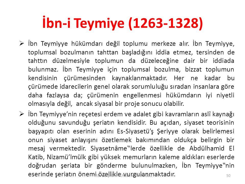 İbn-i Teymiye (1263-1328)  İbn Teymiyye hükümdarı değil toplumu merkeze alır.