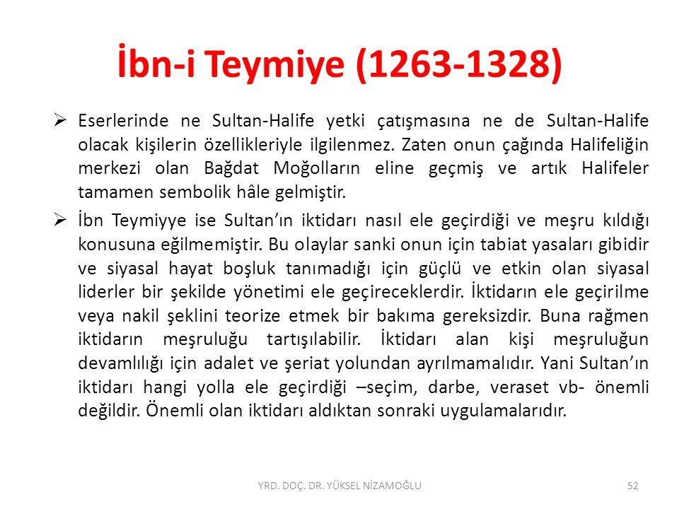 İbn-i Teymiye (1263-1328)  Eserlerinde ne Sultan-Halife yetki çatışmasına ne de Sultan-Halife olacak kişilerin özellikleriyle ilgilenmez.