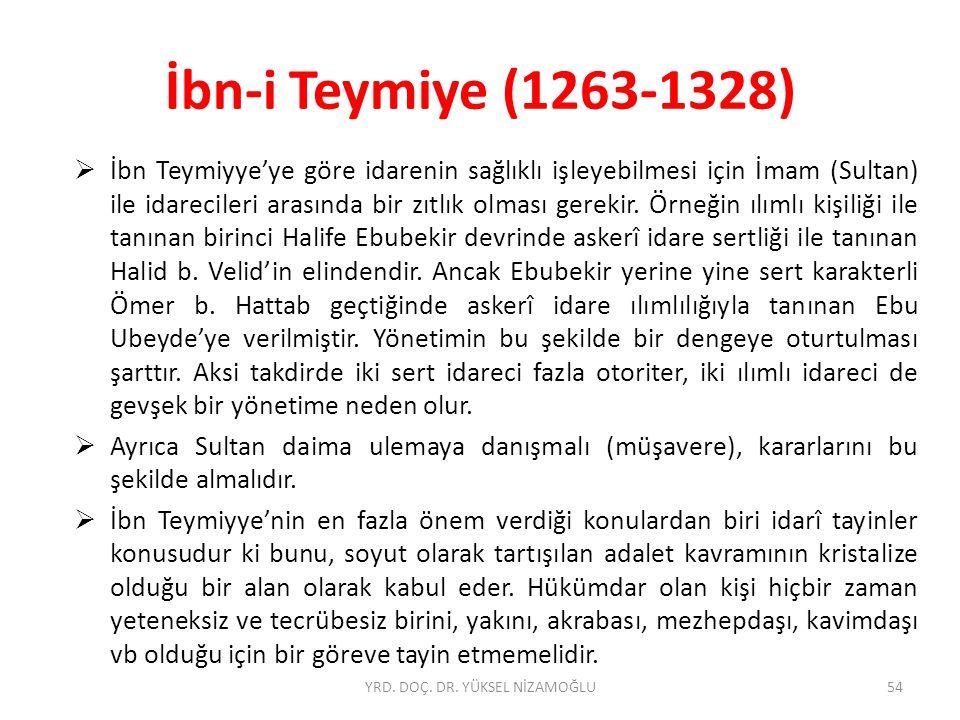 İbn-i Teymiye (1263-1328)  İbn Teymiyye'ye göre idarenin sağlıklı işleyebilmesi için İmam (Sultan) ile idarecileri arasında bir zıtlık olması gerekir.