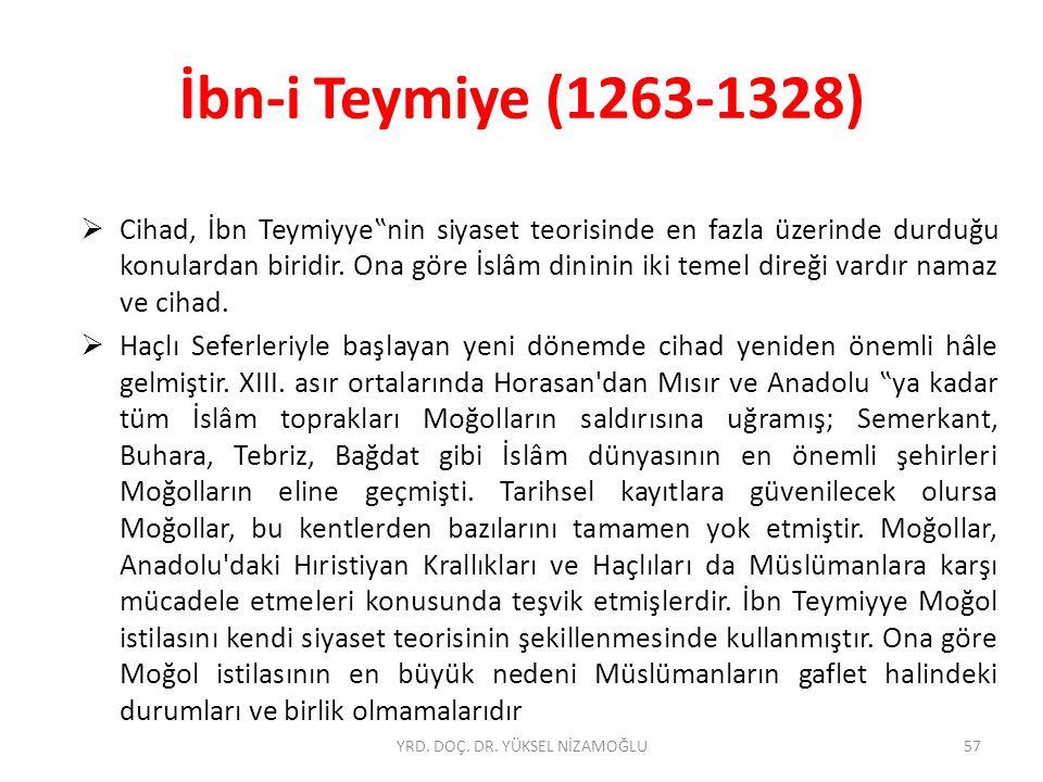 """İbn-i Teymiye (1263-1328)  Cihad, İbn Teymiyye""""nin siyaset teorisinde en fazla üzerinde durduğu konulardan biridir."""
