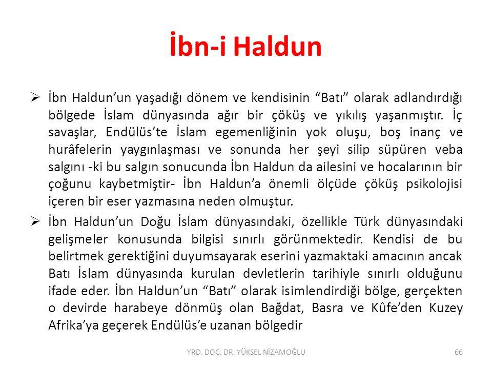 İbn-i Haldun  İbn Haldun'un yaşadığı dönem ve kendisinin Batı olarak adlandırdığı bölgede İslam dünyasında ağır bir çöküş ve yıkılış yaşanmıştır.