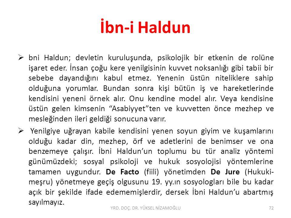  bni Haldun; devletin kuruluşunda, psikolojik bir etkenin de rolüne işaret eder.