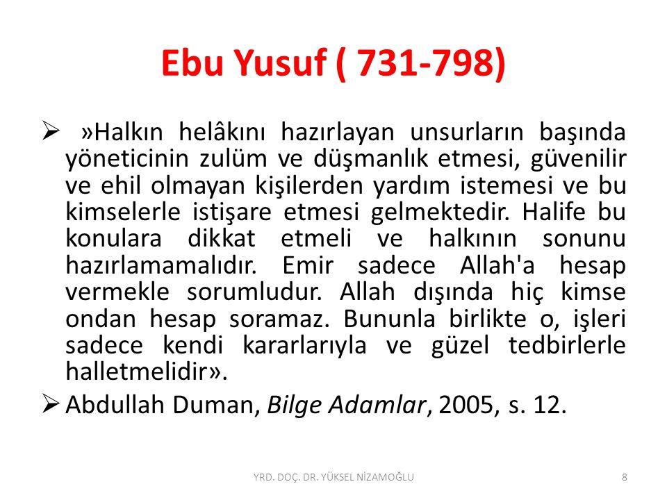 Ebu Yusuf ( 731-798)  »Halkın helâkını hazırlayan unsurların başında yöneticinin zulüm ve düşmanlık etmesi, güvenilir ve ehil olmayan kişilerden yardım istemesi ve bu kimselerle istişare etmesi gelmektedir.
