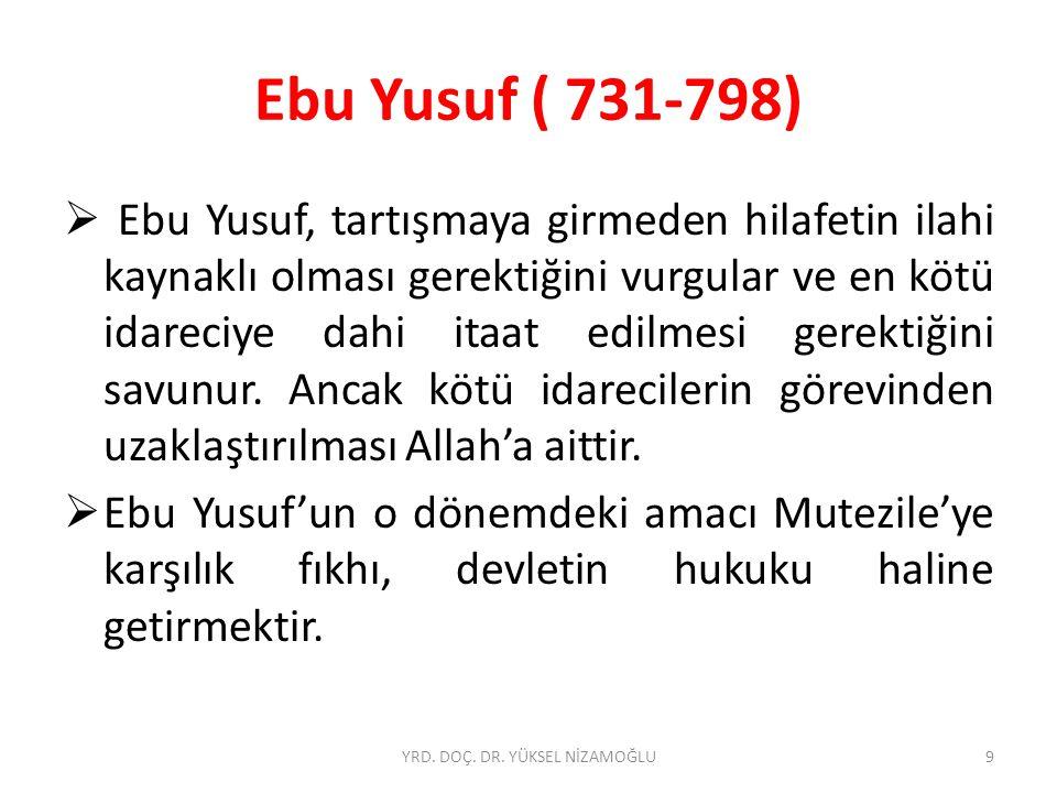 Ebu Yusuf ( 731-798)  Ebu Yusuf, tartışmaya girmeden hilafetin ilahi kaynaklı olması gerektiğini vurgular ve en kötü idareciye dahi itaat edilmesi gerektiğini savunur.