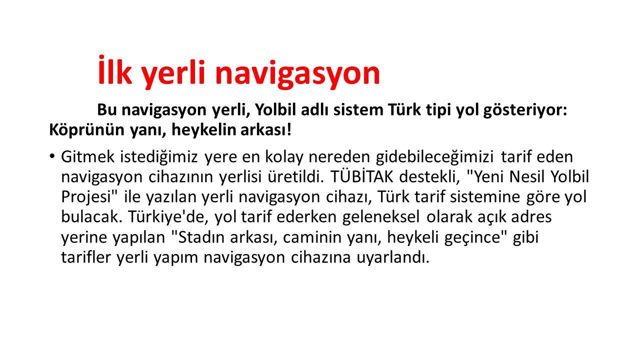 İlk yerli navigasyon Bu navigasyon yerli, Yolbil adlı sistem Türk tipi yol gösteriyor: Köprünün yanı, heykelin arkası.