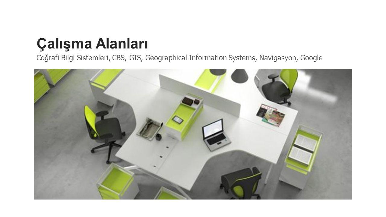 Çalışma Alanları Coğrafi Bilgi Sistemleri, CBS, GIS, Geographical Information Systems, Navigasyon, Google