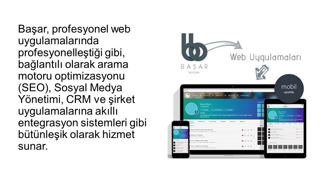 Başar, profesyonel web uygulamalarında profesyonelleştiği gibi, bağlantılı olarak arama motoru optimizasyonu (SEO), Sosyal Medya Yönetimi, CRM ve şirket uygulamalarına akıllı entegrasyon sistemleri gibi bütünleşik olarak hizmet sunar.