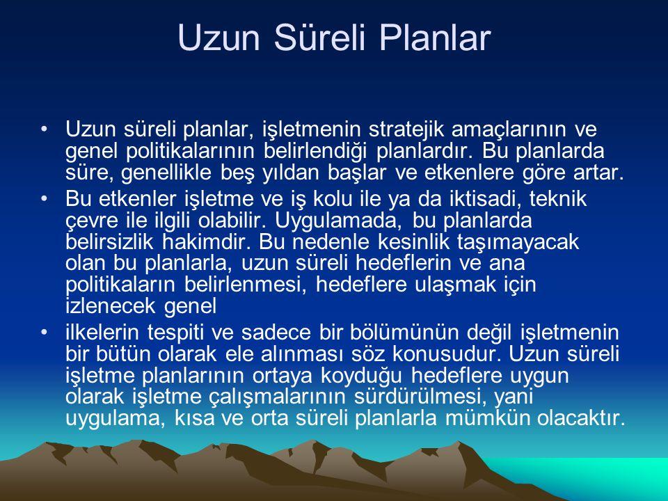 Uzun Süreli Planlar Uzun süreli planlar, işletmenin stratejik amaçlarının ve genel politikalarının belirlendiği planlardır.