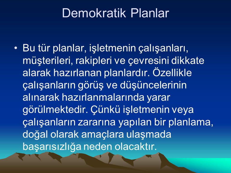 Demokratik Planlar Bu tür planlar, işletmenin çalışanları, müşterileri, rakipleri ve çevresini dikkate alarak hazırlanan planlardır.