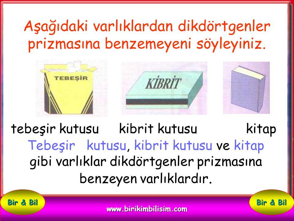 Dikdörtgenler Prizmasına Benzeyen Varlıklar www.birikimbilisim.com Bir & Bil