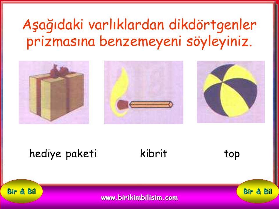 Aşağıdaki varlıklardan dikdörtgenler prizmasına benzeyeni söyleyiniz. kapaklı dolap harf kutusu balon www.birikimbilisim.com Bir & Bil