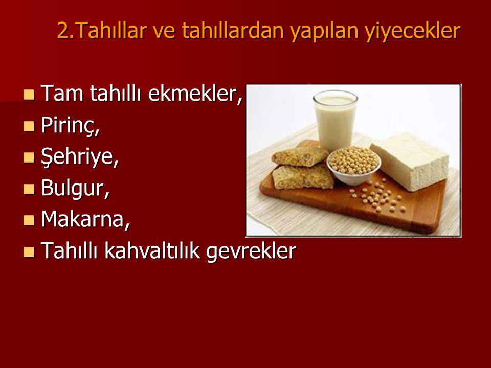 2.Tahıllar ve tahıllardan yapılan yiyecekler 2.Tahıllar ve tahıllardan yapılan yiyecekler Tam tahıllı ekmekler, Tam tahıllı ekmekler, Pirinç, Pirinç,