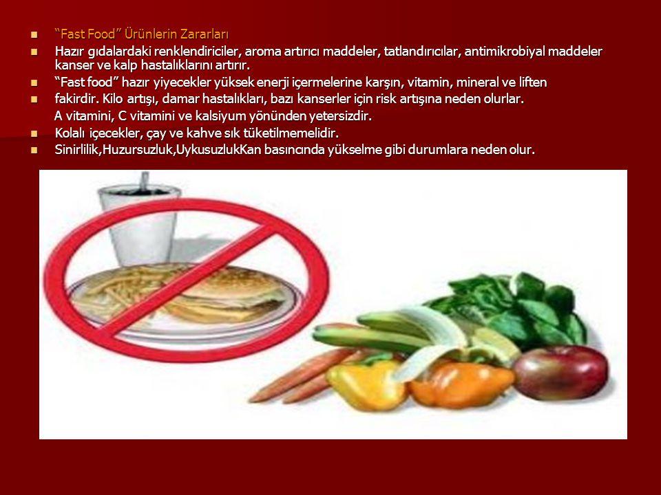 """""""Fast Food"""" Ürünlerin Zararları """"Fast Food"""" Ürünlerin Zararları Hazır gıdalardaki renklendiriciler, aroma artırıcı maddeler, tatlandırıcılar, antimikr"""