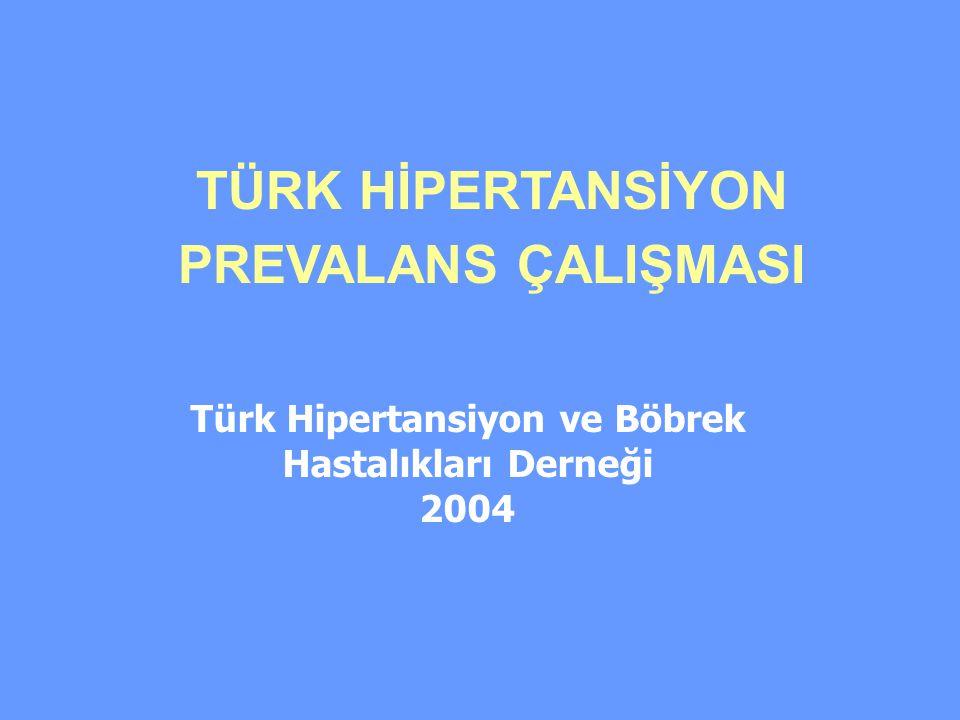 Türk Hipertansiyon ve Böbrek Hastalıkları Derneği 2004 TÜRK HİPERTANSİYON PREVALANS ÇALIŞMASI