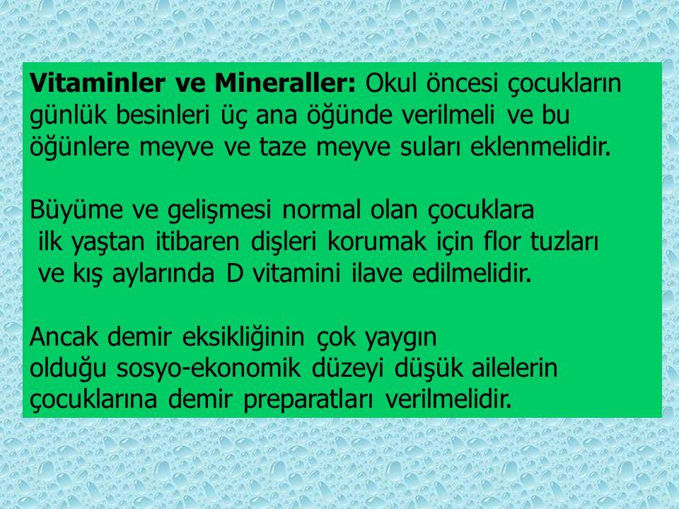 Vitaminler ve Mineraller: Okul öncesi çocukların günlük besinleri üç ana öğünde verilmeli ve bu öğünlere meyve ve taze meyve suları eklenmelidir. Büyü