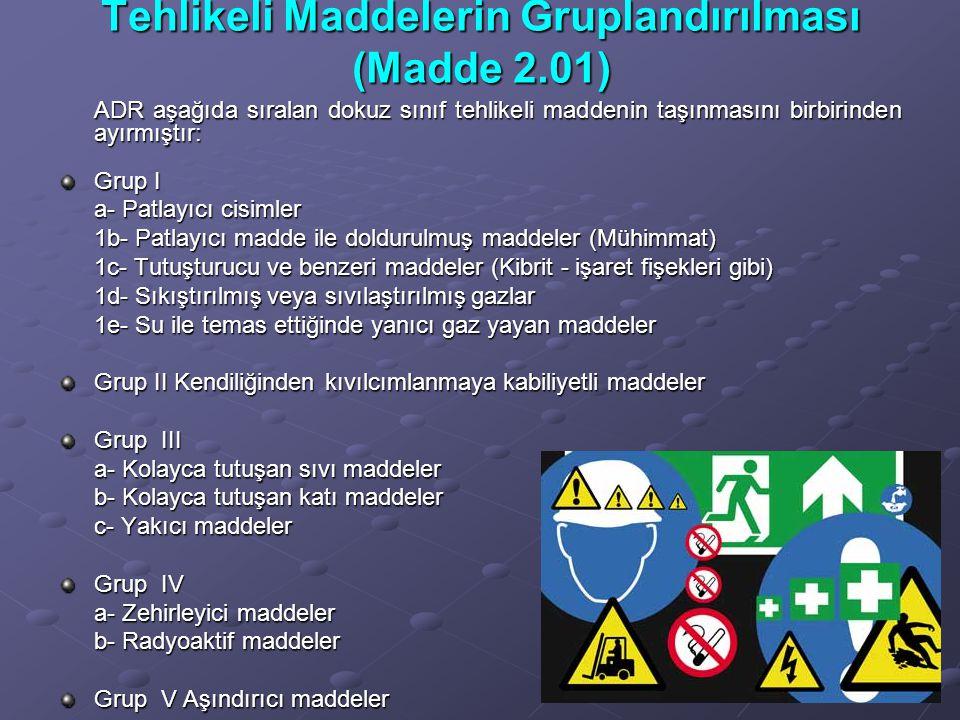 Tehlikeli Maddelerin Gruplandırılması (Madde 2.01) ADR aşağıda sıralan dokuz sınıf tehlikeli maddenin taşınmasını birbirinden ayırmıştır: Grup I a- Pa