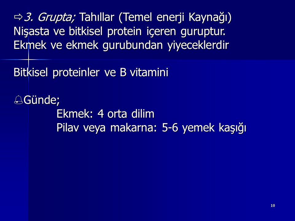 10  3.Grupta; Tahıllar (Temel enerji Kaynağı) Nişasta ve bitkisel protein içeren guruptur.