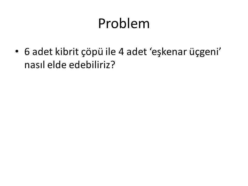 Problem 6 adet kibrit çöpü ile 4 adet 'eşkenar üçgeni' nasıl elde edebiliriz?