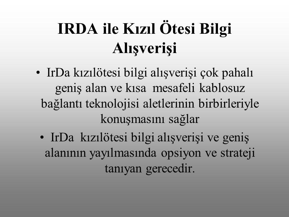 IRDA ile Kızıl Ötesi Bilgi Alışverişi IrDa kızılötesi bilgi alışverişi çok pahalı geniş alan ve kısa mesafeli kablosuz bağlantı teknolojisi aletlerinin birbirleriyle konuşmasını sağlar IrDa kızılötesi bilgi alışverişi ve geniş alanının yayılmasında opsiyon ve strateji tanıyan gerecedir.