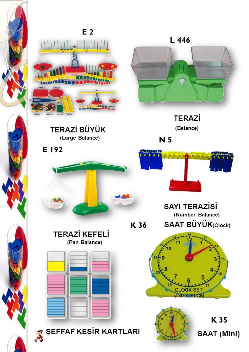 TERAZİ BÜYÜK (Large Balance) TERAZİ (Balance) TERAZİ KEFELİ (Pan Balance) ŞEFFAF KESİR KARTLARI SAAT (Mini) SAAT BÜYÜK (Clock) SAYI TERAZİSİ (Number B