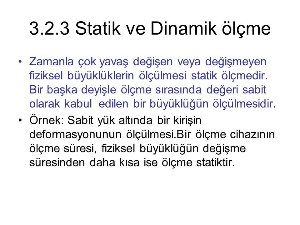 3.2.3 Statik ve Dinamik ölçme Zamanla çok yavaş değişen veya değişmeyen fiziksel büyüklüklerin ölçülmesi statik ölçmedir. Bir başka deyişle ölçme sıra