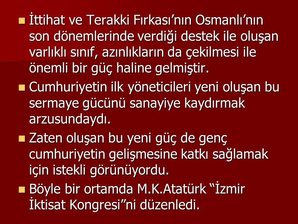 İttihat ve Terakki Fırkası'nın Osmanlı'nın son dönemlerinde verdiği destek ile oluşan varlıklı sınıf, azınlıkların da çekilmesi ile önemli bir güç haline gelmiştir.