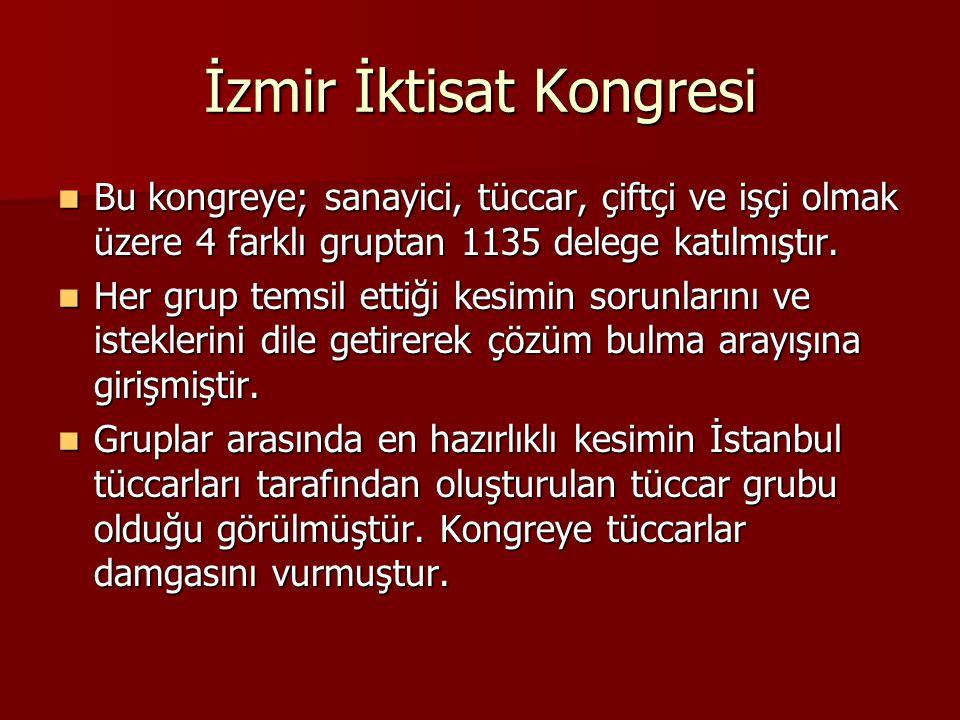 İzmir İktisat Kongresi Bu kongreye; sanayici, tüccar, çiftçi ve işçi olmak üzere 4 farklı gruptan 1135 delege katılmıştır. Bu kongreye; sanayici, tücc