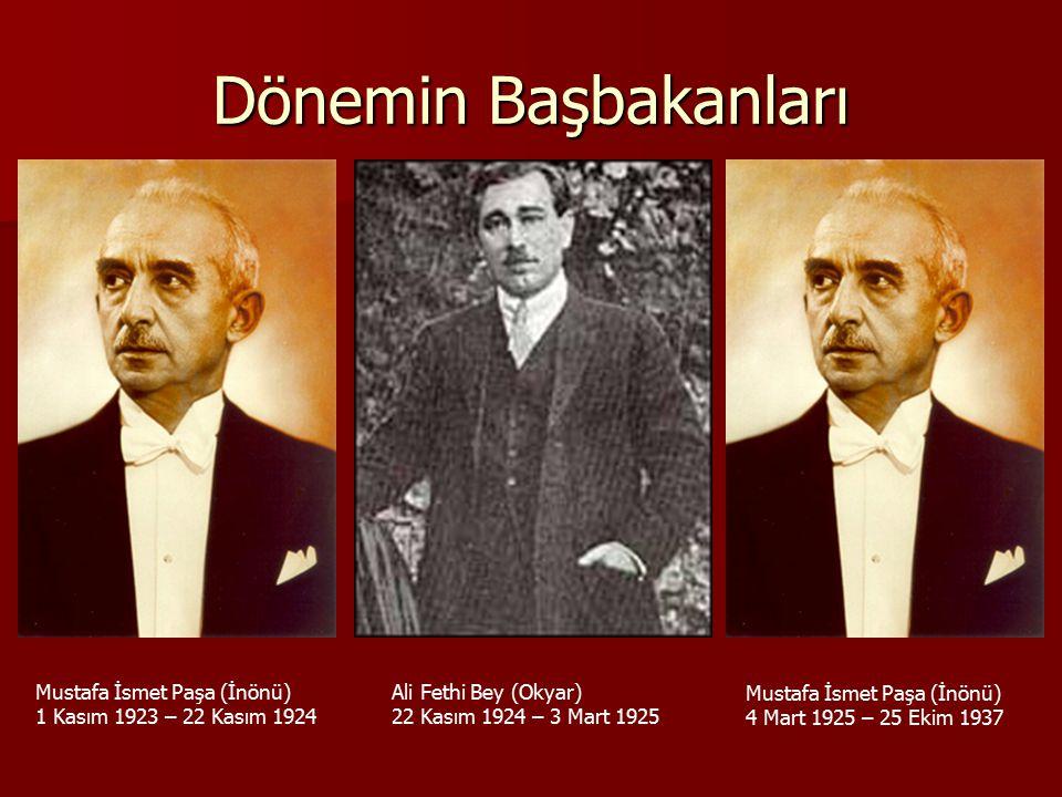 Dönemin Başbakanları Mustafa İsmet Paşa (İnönü) 1 Kasım 1923 – 22 Kasım 1924 Ali Fethi Bey (Okyar) 22 Kasım 1924 – 3 Mart 1925 Mustafa İsmet Paşa (İnönü) 4 Mart 1925 – 25 Ekim 1937