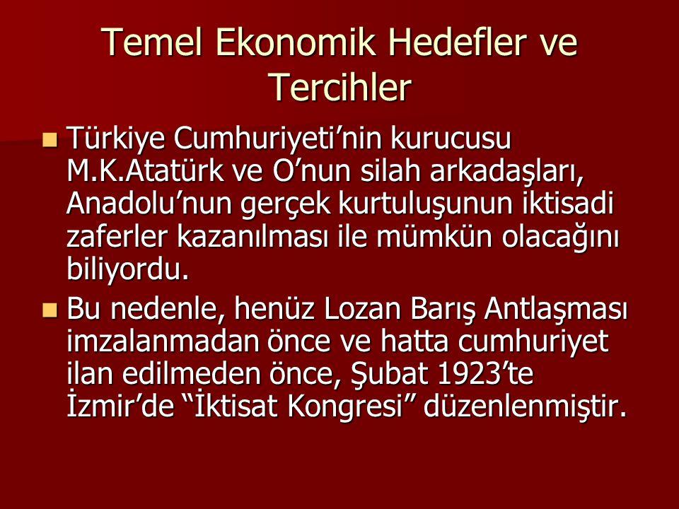 Temel Ekonomik Hedefler ve Tercihler Türkiye Cumhuriyeti'nin kurucusu M.K.Atatürk ve O'nun silah arkadaşları, Anadolu'nun gerçek kurtuluşunun iktisadi