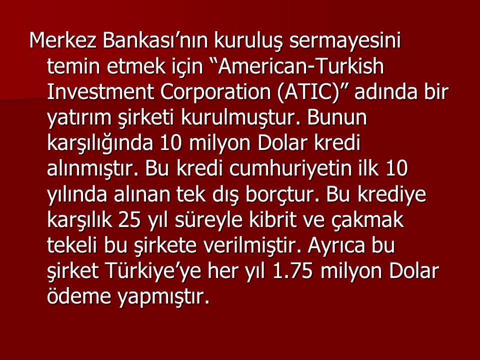 """Merkez Bankası'nın kuruluş sermayesini temin etmek için """"American-Turkish Investment Corporation (ATIC)"""" adında bir yatırım şirketi kurulmuştur. Bunun"""