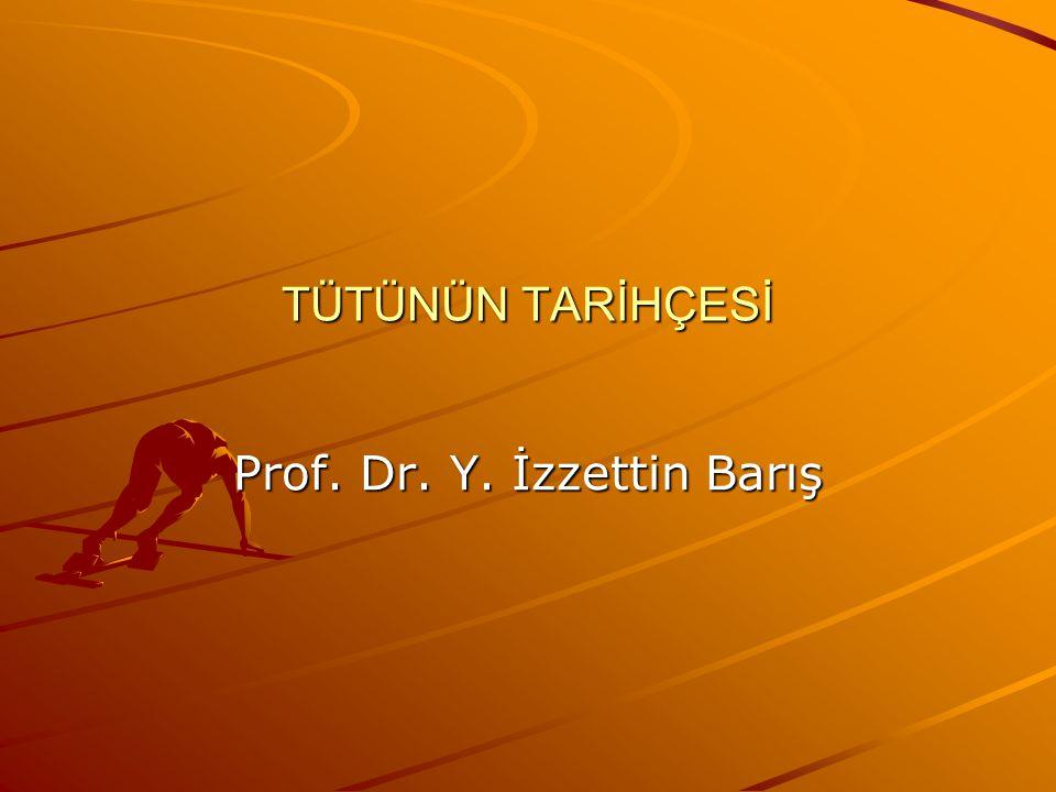 TÜTÜNÜN TARİHÇESİ Prof. Dr. Y. İzzettin Barış