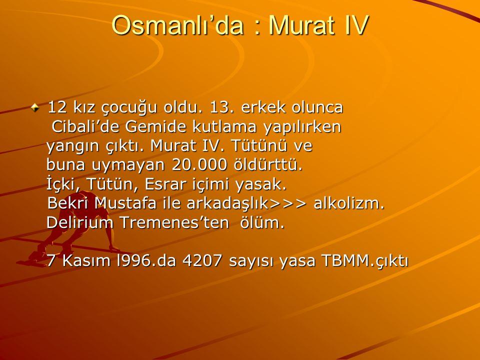 Osmanlı'da : Murat IV 12 kız çocuğu oldu.13.
