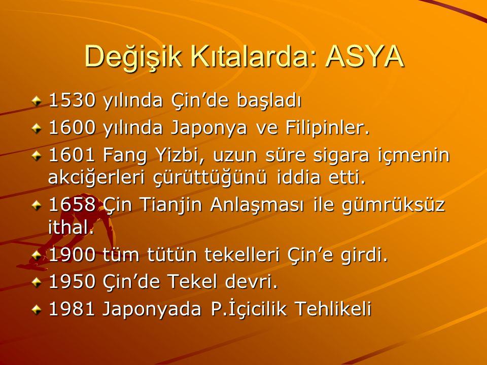 Değişik Kıtalarda: ASYA 1530 yılında Çin'de başladı 1600 yılında Japonya ve Filipinler.