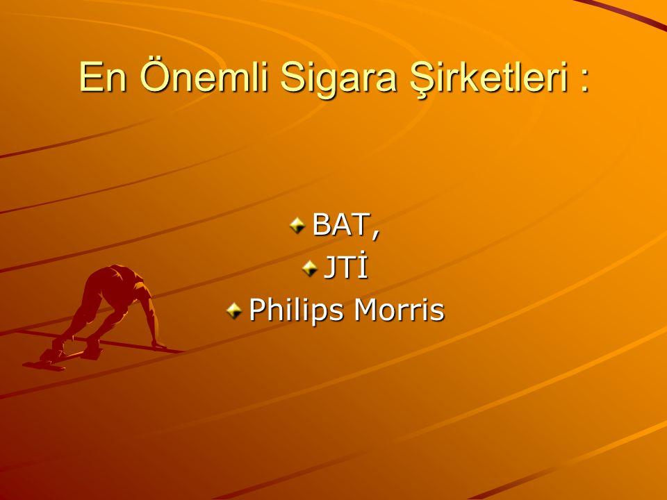 En Önemli Sigara Şirketleri : BAT,JTİ Philips Morris