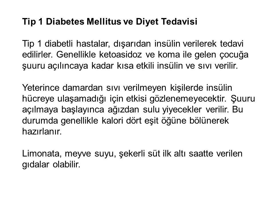 Tip 1 Diabetes Mellitus ve Diyet Tedavisi Tip 1 diabetli hastalar, dışarıdan insülin verilerek tedavi edilirler. Genellikle ketoasidoz ve koma ile gel