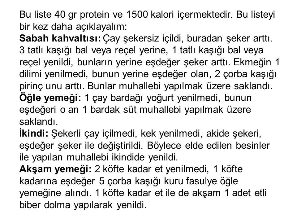 Bu liste 40 gr protein ve 1500 kalori içermektedir. Bu listeyi bir kez daha açıklayalım: Sabah kahvaltısı: Çay şekersiz içildi, buradan şeker arttı. 3