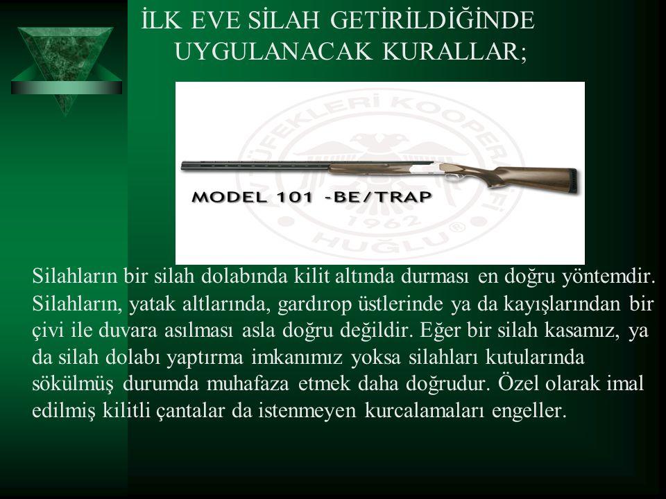 İLK EVE SİLAH GETİRİLDİĞİNDE UYGULANACAK KURALLAR; Silahların bir silah dolabında kilit altında durması en doğru yöntemdir. Silahların, yatak altların