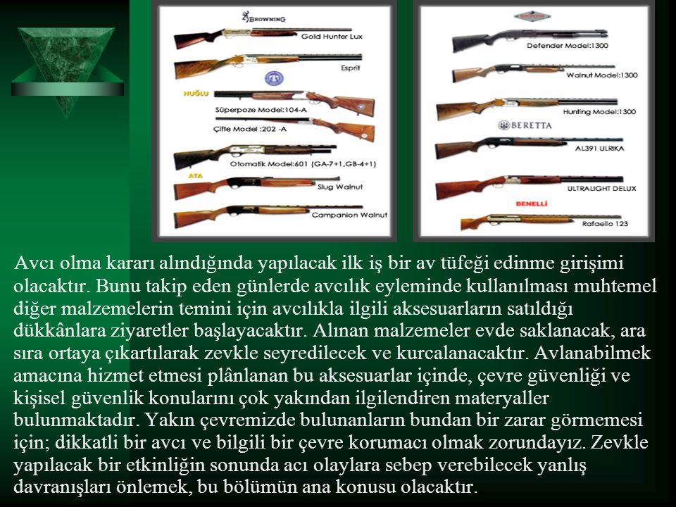 Avcı olma kararı alındığında yapılacak ilk iş bir av tüfeği edinme girişimi olacaktır. Bunu takip eden günlerde avcılık eyleminde kullanılması muhteme