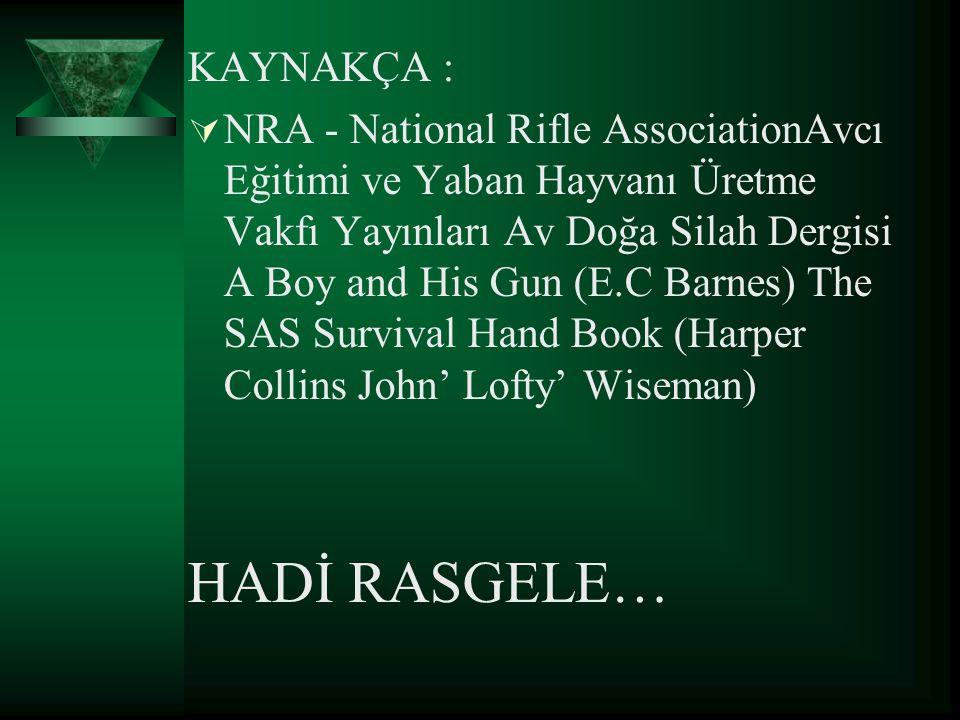 KAYNAKÇA :  NRA - National Rifle AssociationAvcı Eğitimi ve Yaban Hayvanı Üretme Vakfı Yayınları Av Doğa Silah Dergisi A Boy and His Gun (E.C Barnes)