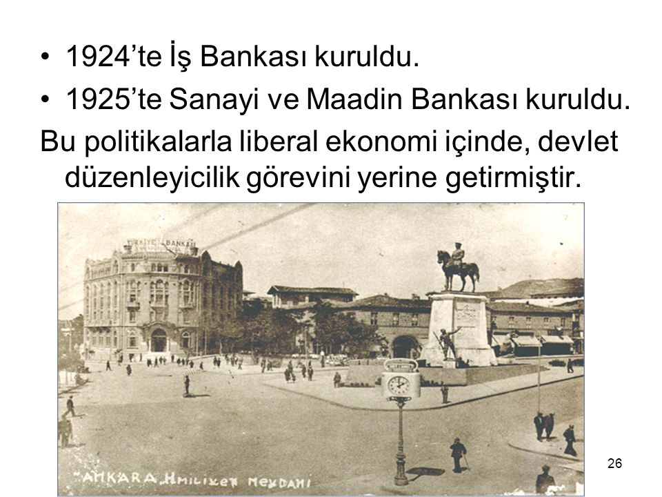 1924'te İş Bankası kuruldu.1925'te Sanayi ve Maadin Bankası kuruldu.
